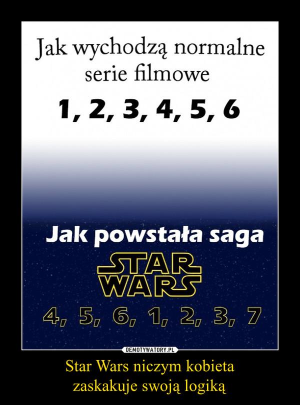 Star Wars niczym kobietazaskakuje swoją logiką –  Jak wychodzą normalne serie filmowejak powstała saga Star Wars